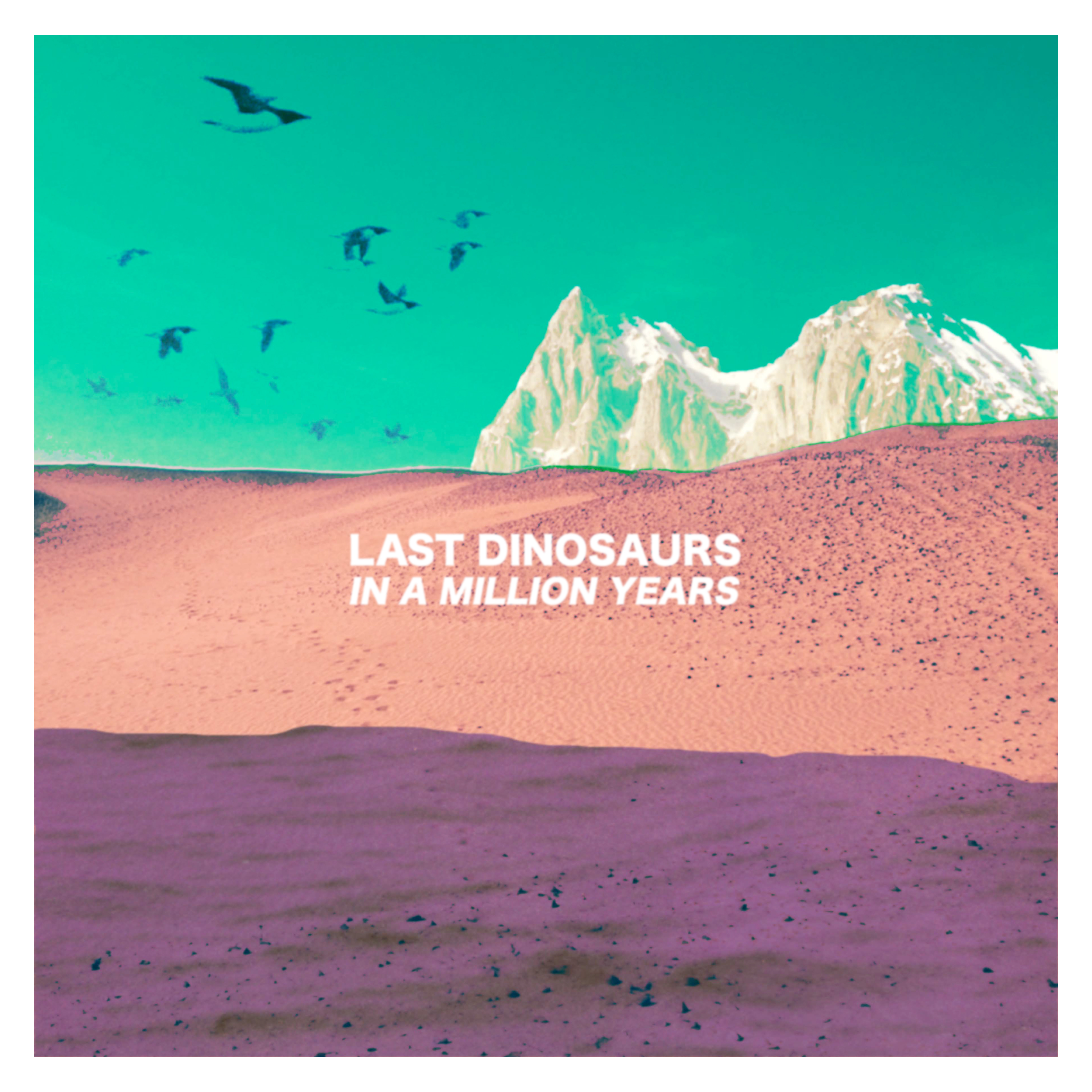 In A Million Years by Last Dinosaurs