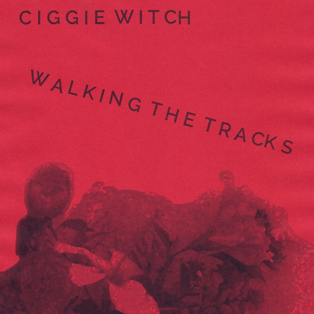 Ciggie Witch - Walking The Tracks